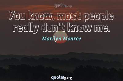 Photo Quote of You know, most people really don't know me.