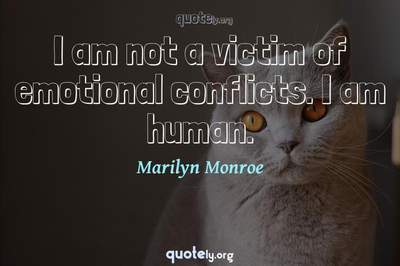 Photo Quote of I am not a victim of emotional conflicts. I am human.
