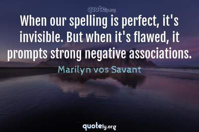 Photo Quote of When our spelling is perfect, it's invisible. But when it's flawed, it prompts strong negative associations.