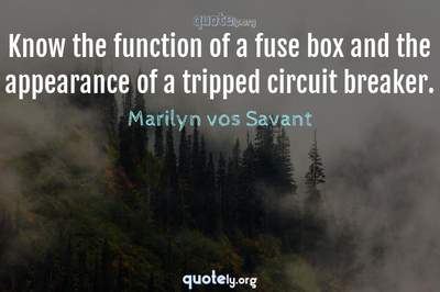 Photo Quote of Know the function of a fuse box and the appearance of a tripped circuit breaker.