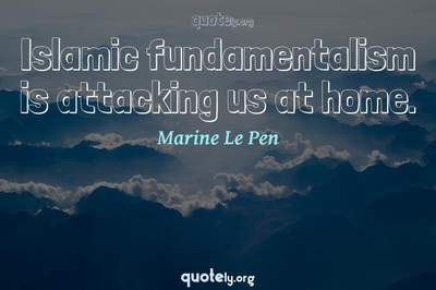 Photo Quote of Islamic fundamentalism is attacking us at home.