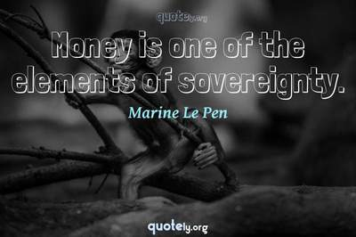 Photo Quote of Money is one of the elements of sovereignty.