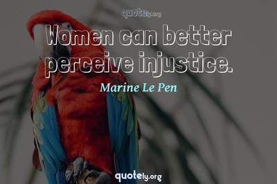 Photo Quote of Women can better perceive injustice.