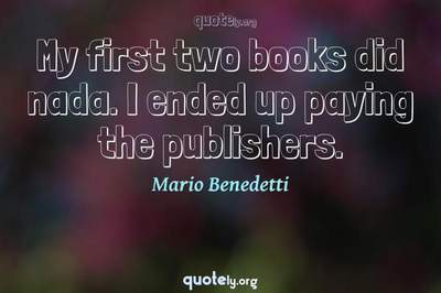 Photo Quote of My first two books did nada. I ended up paying the publishers.