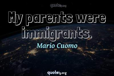 Photo Quote of My parents were immigrants.