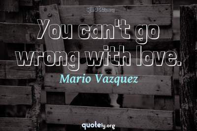 Photo Quote of You can't go wrong with love.