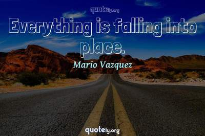 Photo Quote of Everything is falling into place.