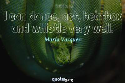 Photo Quote of I can dance, act, beatbox and whistle very well.