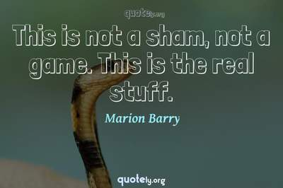 Photo Quote of This is not a sham, not a game. This is the real stuff.
