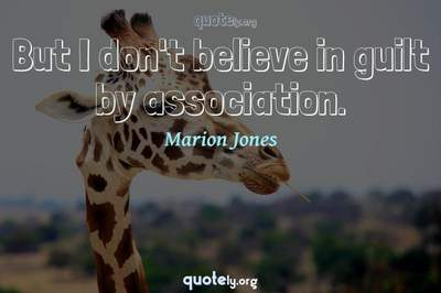Photo Quote of But I don't believe in guilt by association.