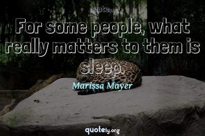 Photo Quote of For some people, what really matters to them is sleep.