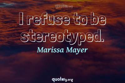 Photo Quote of I refuse to be stereotyped.