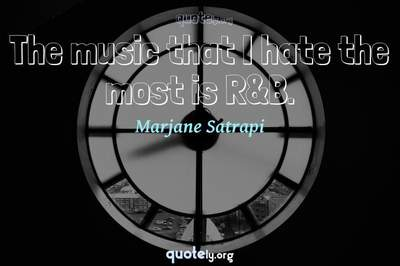 Photo Quote of The music that I hate the most is R&B.