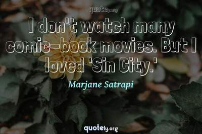 Photo Quote of I don't watch many comic-book movies. But I loved 'Sin City.'