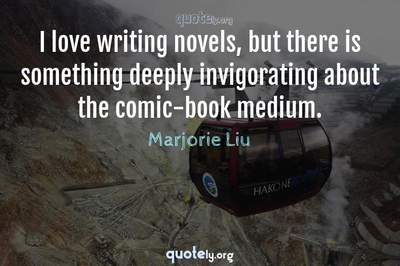 Photo Quote of I love writing novels, but there is something deeply invigorating about the comic-book medium.