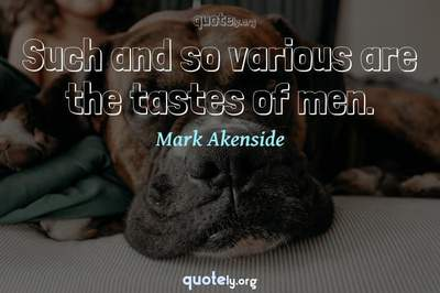 Photo Quote of Such and so various are the tastes of men.