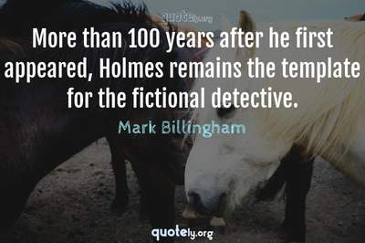 Photo Quote of More than 100 years after he first appeared, Holmes remains the template for the fictional detective.