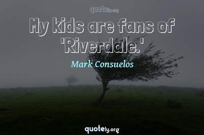 Photo Quote of My kids are fans of 'Riverdale.'