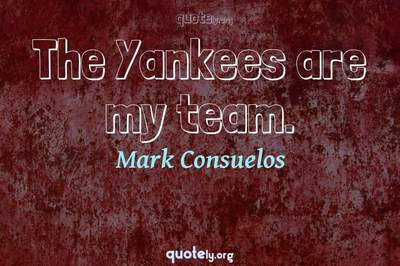 Photo Quote of The Yankees are my team.
