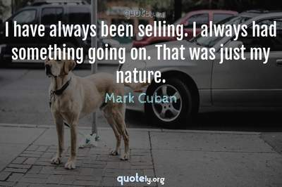 Photo Quote of I have always been selling. I always had something going on. That was just my nature.