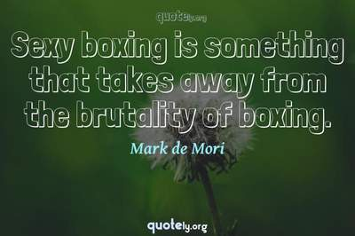 Photo Quote of Sexy boxing is something that takes away from the brutality of boxing.