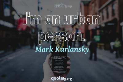 Photo Quote of I'm an urban person.