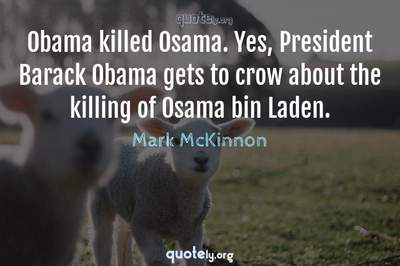 Photo Quote of Obama killed Osama. Yes, President Barack Obama gets to crow about the killing of Osama bin Laden.