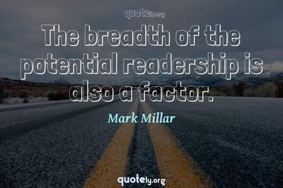 Photo Quote of The breadth of the potential readership is also a factor.