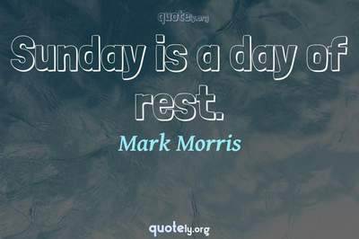 Photo Quote of Sunday is a day of rest.