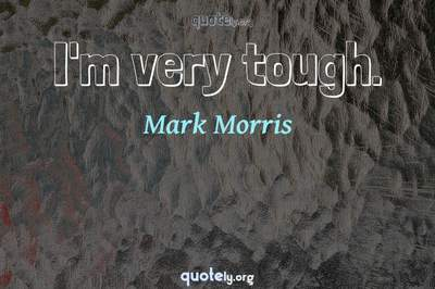 Photo Quote of I'm very tough.