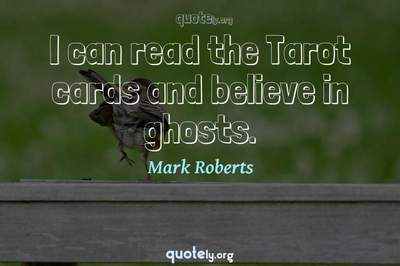 Photo Quote of I can read the Tarot cards and believe in ghosts.