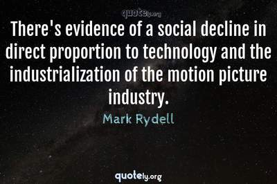 Photo Quote of There's evidence of a social decline in direct proportion to technology and the industrialization of the motion picture industry.