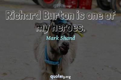 Photo Quote of Richard Burton is one of my heroes.