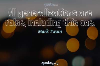 Photo Quote of All generalizations are false, including this one.