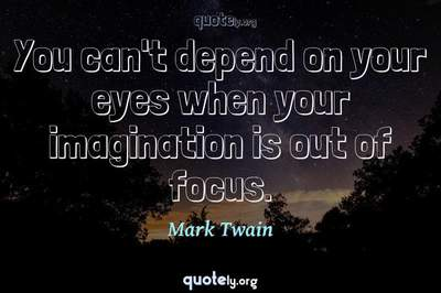 Photo Quote of You can't depend on your eyes when your imagination is out of focus.