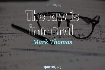 Photo Quote of The law is immoral.