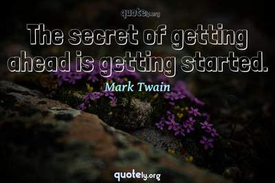 Photo Quote of The secret of getting ahead is getting started.
