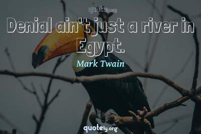 Photo Quote of Denial ain't just a river in Egypt.