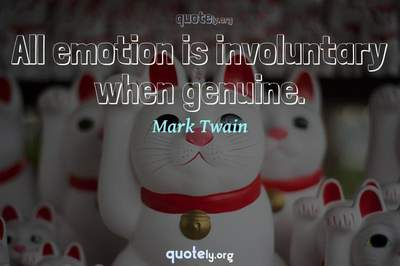 Photo Quote of All emotion is involuntary when genuine.