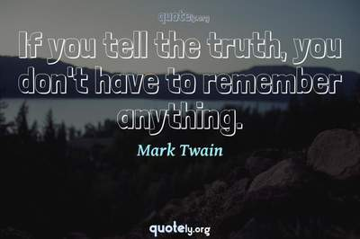 Photo Quote of If you tell the truth, you don't have to remember anything.