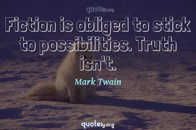 Photo Quote of Fiction is obliged to stick to possibilities. Truth isn't.