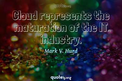 Photo Quote of Cloud represents the maturation of the IT industry.