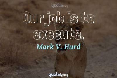 Photo Quote of Our job is to execute.