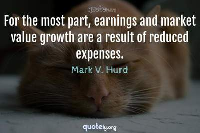 Photo Quote of For the most part, earnings and market value growth are a result of reduced expenses.