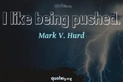 Photo Quote of I like being pushed.