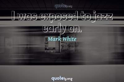 Photo Quote of I was exposed to jazz early on.