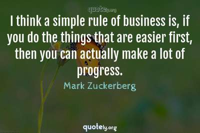 Photo Quote of I think a simple rule of business is, if you do the things that are easier first, then you can actually make a lot of progress.