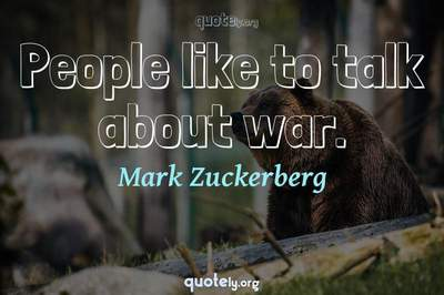 Photo Quote of People like to talk about war.