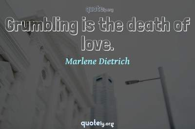 Photo Quote of Grumbling is the death of love.