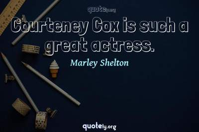 Photo Quote of Courteney Cox is such a great actress.